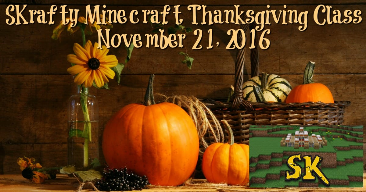 SKrafty Homeschool Minecraft: Thanksgiving Class Sign Up Now